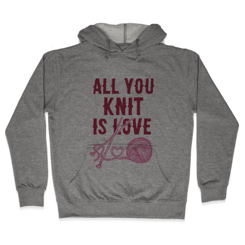 All You Knit Is Love Hooded Sweatshirt