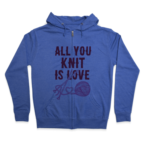 All You Knit Is Love Zip Hoodie
