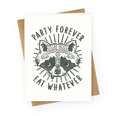 Party Forever Eat Whatever  Greeting Card