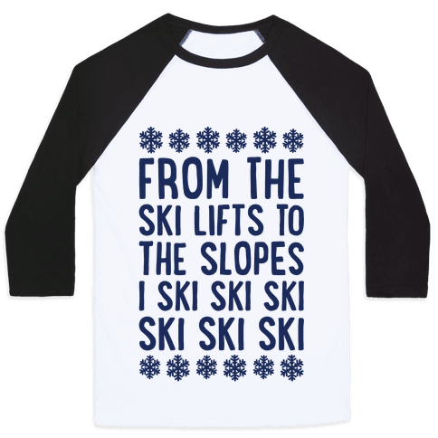 From The Ski Lifts To The Slopes Baseball Tee