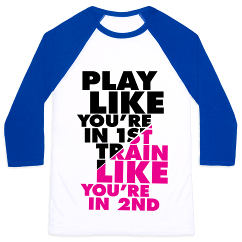 Play Like You're In 1st, Train Like You're In 2nd Baseball Tee