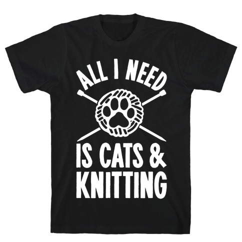 All I Need Is Cats & Knitting T-Shirt
