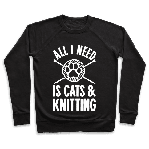 All I Need Is Cats & Knitting Pullover