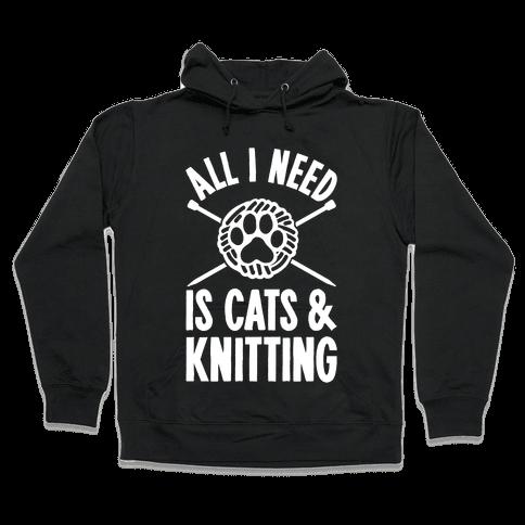 All I Need Is Cats & Knitting Hooded Sweatshirt