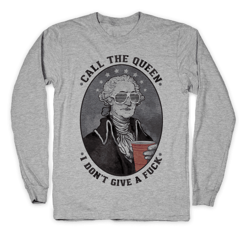 Call The Queen I Don't Give A F*** Long Sleeve T-Shirt