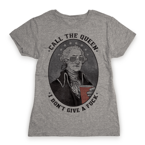 Call The Queen I Don't Give A F*** Womens T-Shirt