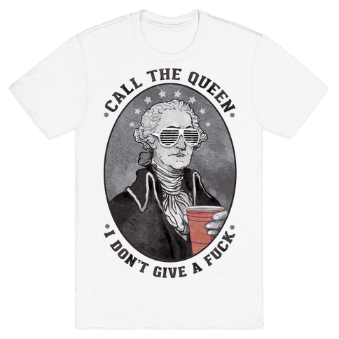 Call The Queen I Don't Give A F*** Mens/Unisex T-Shirt