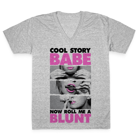 Cool Story Babe (Roll Me A Blunt Tank) V-Neck Tee Shirt