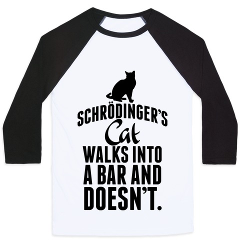 Schrdinger's Cat Walks Into A Bar... Baseball Tee