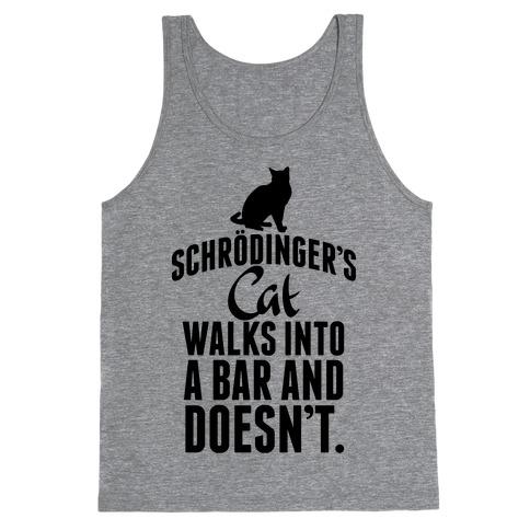 Schrdinger's Cat Walks Into A Bar... Tank Top