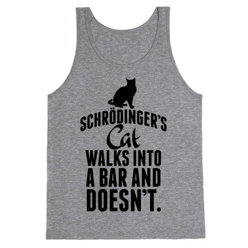 Schrdinger's Cat Walks Into A Bar... Tank Top