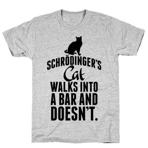Schrdinger's Cat Walks Into A Bar... Mens T-Shirt