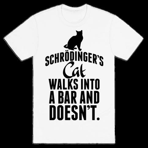 Schrdinger's Cat Walks Into A Bar... Mens T-Shirt