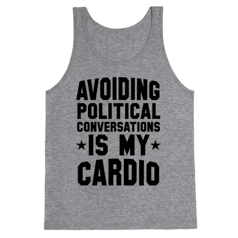 Avoiding Political Conversations Is My Cardio Tank Top