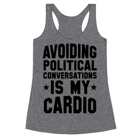 Avoiding Political Conversations Is My Cardio Racerback Tank Top