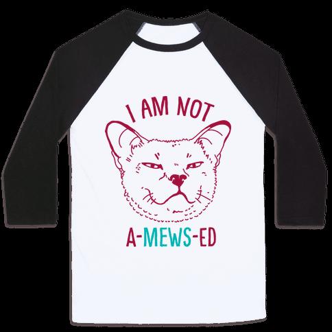 I am Not A-Mews-ed Baseball Tee