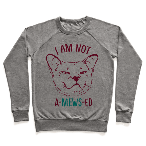 I am Not A-Mews-ed Pullover