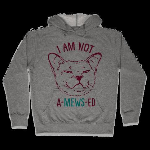 I am Not A-Mews-ed Hooded Sweatshirt