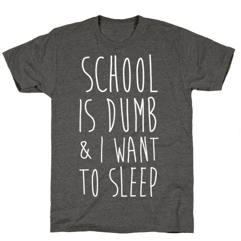 School is Dumb T-Shirt