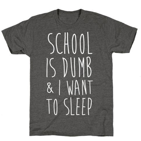 School is Dumb T-Shirt