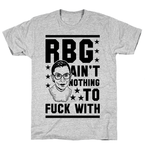 RBG Ain't Nothing To F*** With Mens T-Shirt