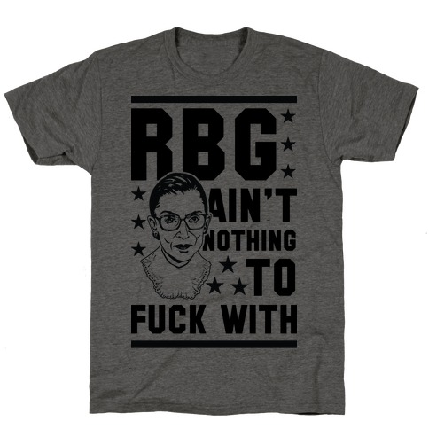 RBG Ain't Nothing To F*** With T-Shirt