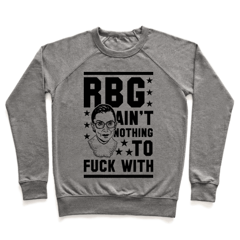 RBG Ain't Nothing To F*** With Pullover