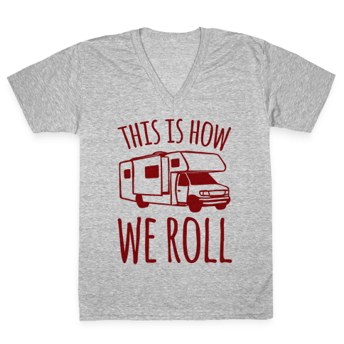This Is How We Roll (RV) V-Neck Tee Shirt
