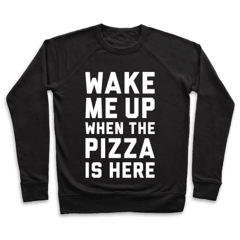 Wake Me Up When The Pizza Is Here Pullover