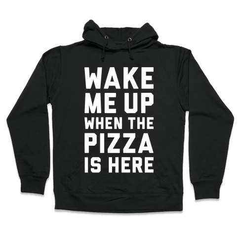 Wake Me Up When The Pizza Is Here Hooded Sweatshirt