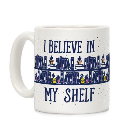 I Believe In My Shelf Coffee Mug