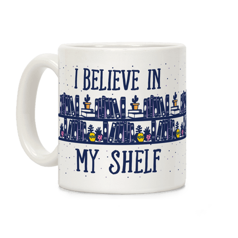 I Believe In My Shelf Coffee Mug
