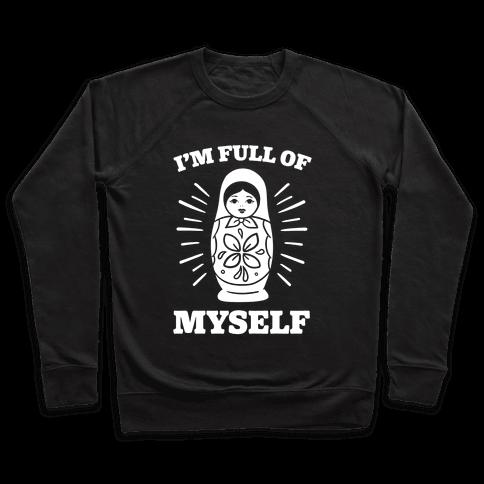 I'm Full Of Myself Pullover