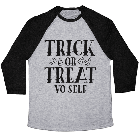 Trick Or Treat Yo Self Baseball Tee