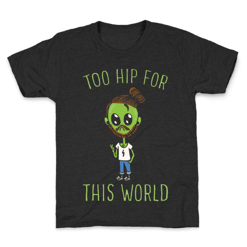 Too Hip For This World Kids T-Shirt
