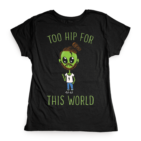 Too Hip For This World Womens T-Shirt