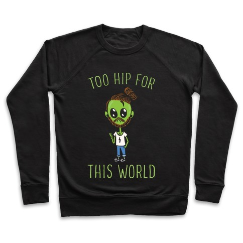 Too Hip For This World Pullover