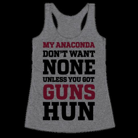 My Anaconda Don't Want None Unless You Got Guns Hun Racerback Tank Top
