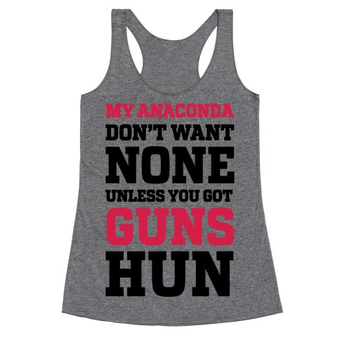 My Anaconda Don't Want None Unless You Got Guns Hun Racerback Tank Top