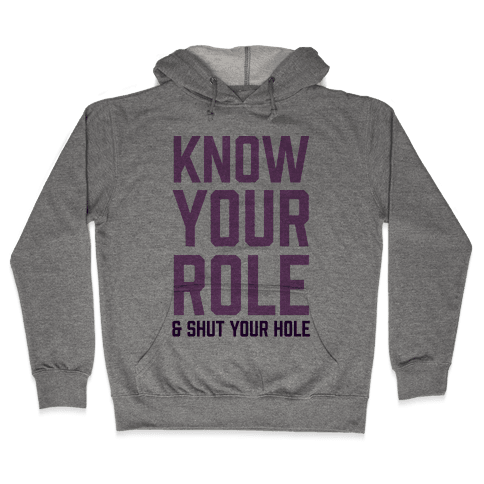 Know Your Role & Shut Your Hole Hooded Sweatshirt