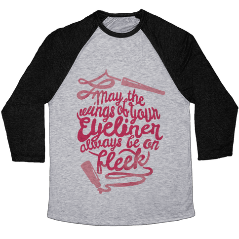 May The Wings Of Your Eyeliner Always Be On Fleek Baseball Tee