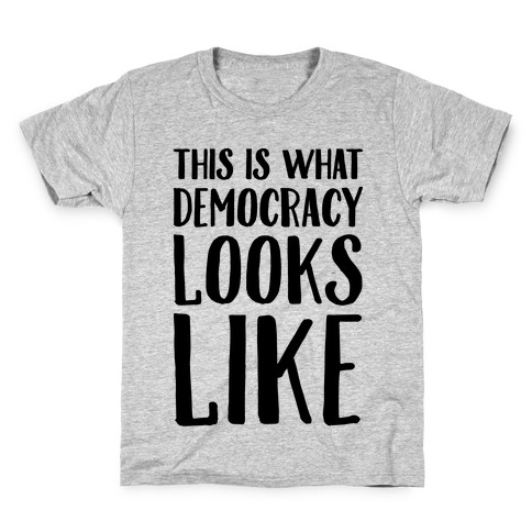 This Is What Democracy Looks Like Kids T-Shirt