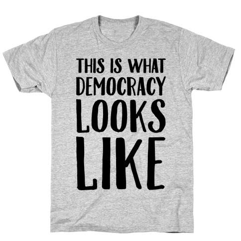 This Is What Democracy Looks Like  Mens T-Shirt