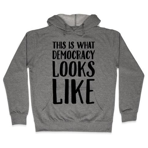 This Is What Democracy Looks Like Hooded Sweatshirt