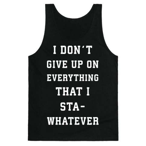 I Don't Give Up on Everything Tank Top