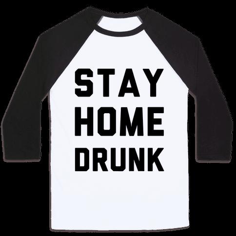 Stay Home Drunk Baseball Tee