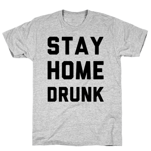 Stay Home Drunk Mens T-Shirt