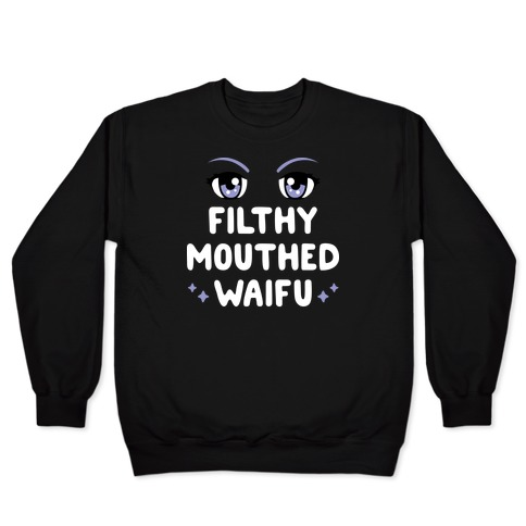 Filthy Mouthed Waifu Pullover