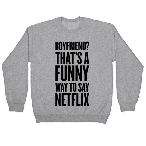 Funny Way To Say Netflix Pullover