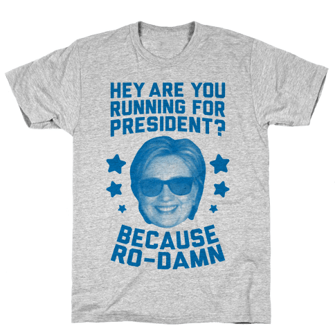 Are You Running For President? Because Ro-Damn Mens T-Shirt